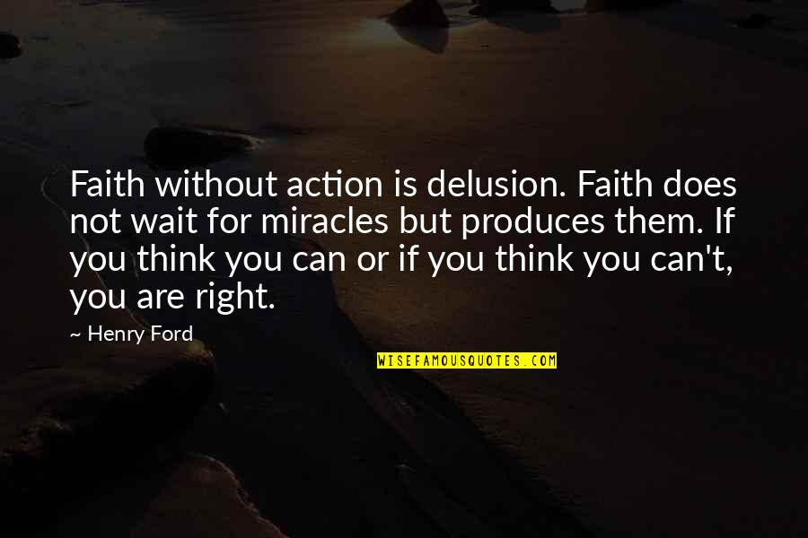 Kinde Quotes By Henry Ford: Faith without action is delusion. Faith does not