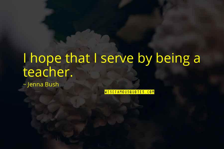 Kinde Quotes By Jenna Bush: I hope that I serve by being a