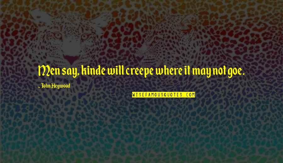 Kinde Quotes By John Heywood: Men say, kinde will creepe where it may