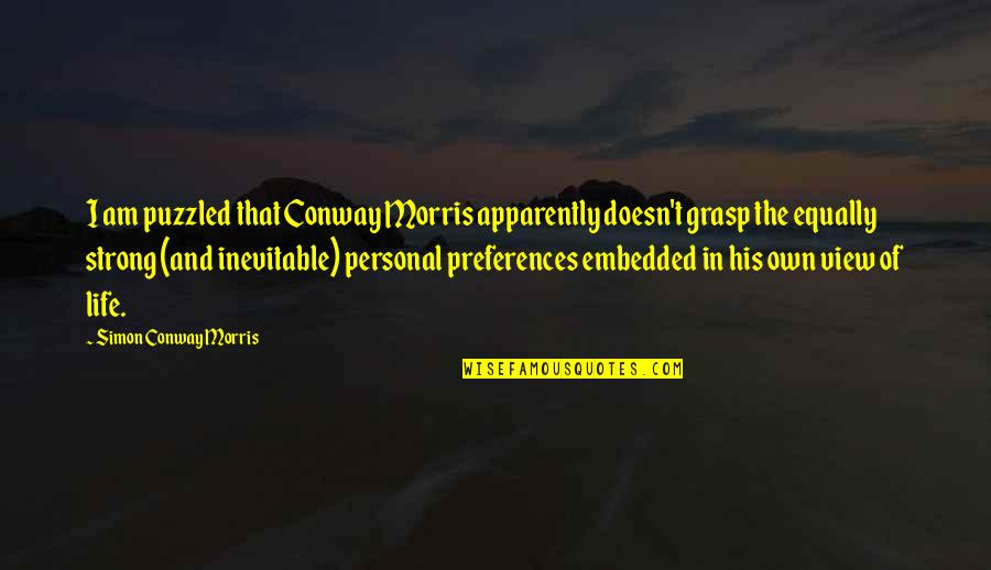 Kinde Quotes By Simon Conway Morris: I am puzzled that Conway Morris apparently doesn't
