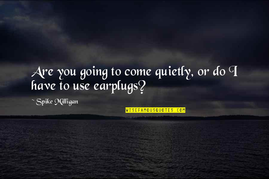 Kinde Quotes By Spike Milligan: Are you going to come quietly, or do