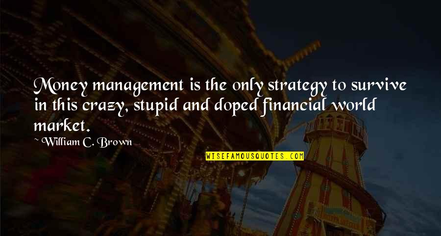 Kinde Quotes By William C. Brown: Money management is the only strategy to survive