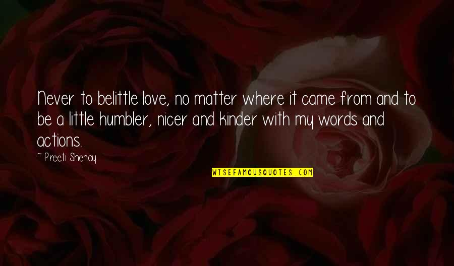 Kinder Love Quotes By Preeti Shenoy: Never to belittle love, no matter where it