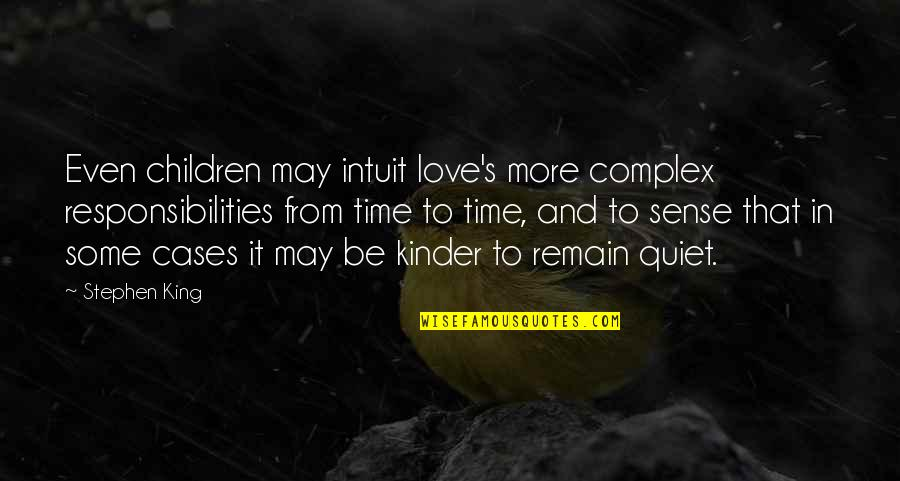 Kinder Love Quotes By Stephen King: Even children may intuit love's more complex responsibilities