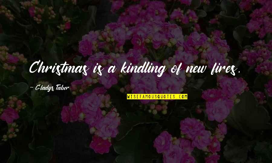 Kindling Fire Quotes By Gladys Taber: Christmas is a kindling of new fires.
