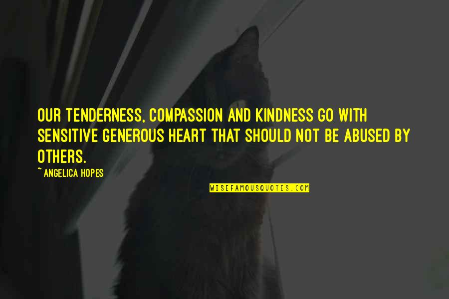 Kindness Abused Quotes By Angelica Hopes: Our tenderness, compassion and kindness go with sensitive