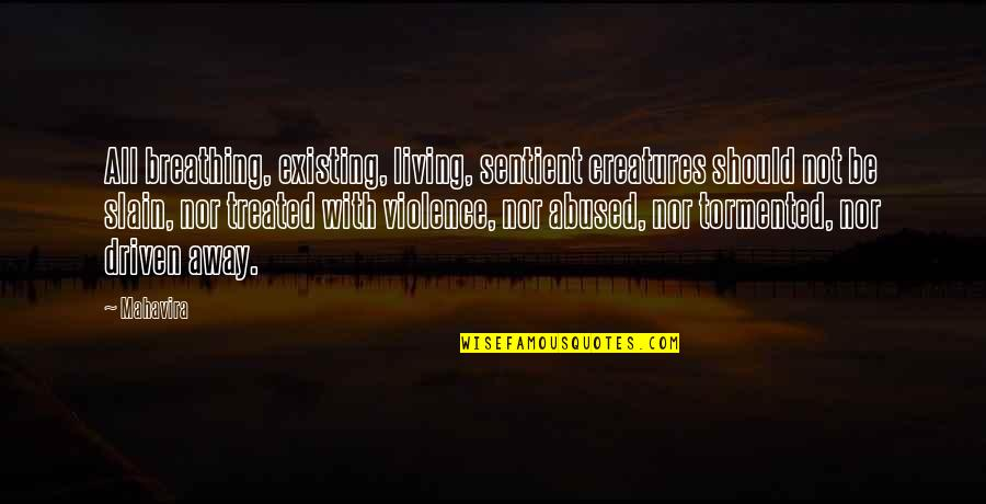 Kindness Abused Quotes By Mahavira: All breathing, existing, living, sentient creatures should not