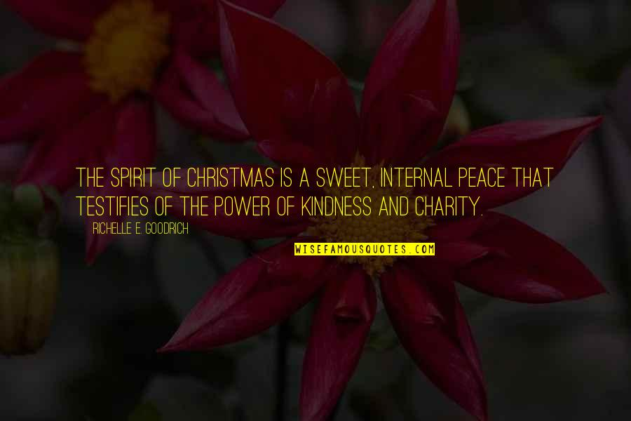 Kindness At Christmas Quotes By Richelle E. Goodrich: The spirit of Christmas is a sweet, internal