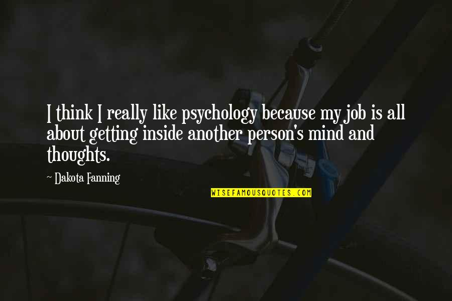 Kindness Being Contagious Quotes By Dakota Fanning: I think I really like psychology because my