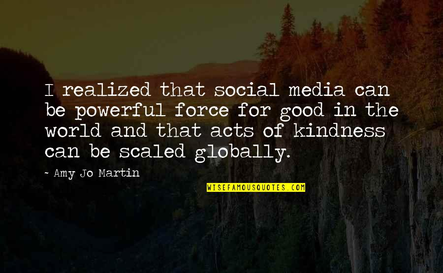Kindness In The World Quotes By Amy Jo Martin: I realized that social media can be powerful