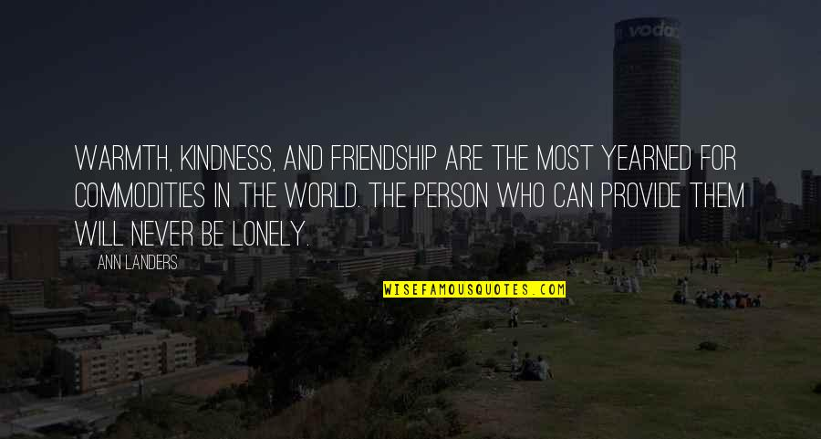 Kindness In The World Quotes By Ann Landers: Warmth, kindness, and friendship are the most yearned