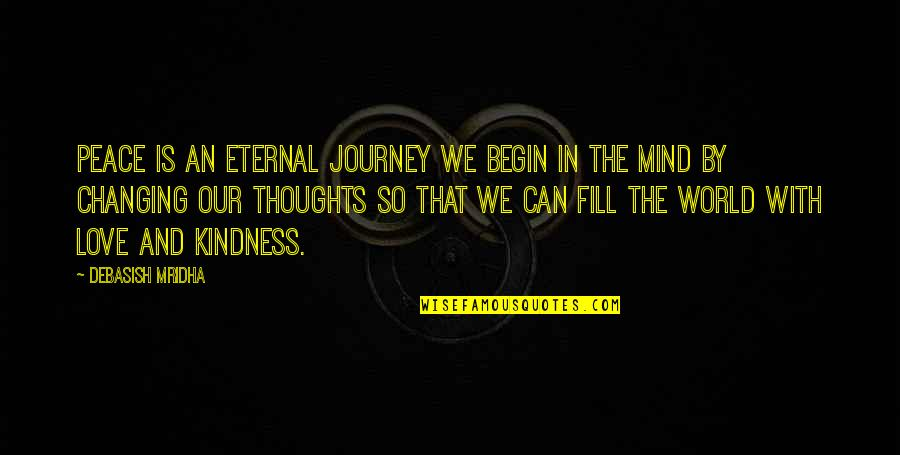 Kindness In The World Quotes By Debasish Mridha: Peace is an eternal journey we begin in