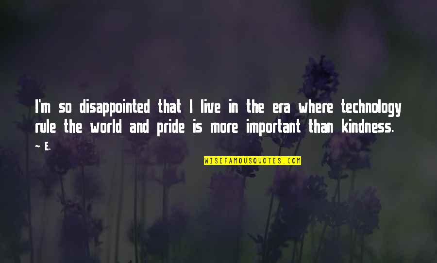 Kindness In The World Quotes By E.: I'm so disappointed that I live in the