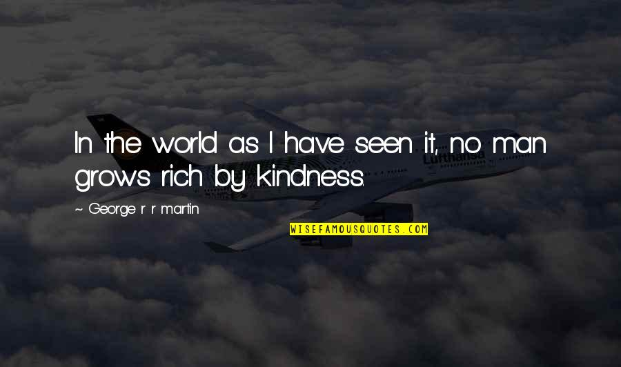 Kindness In The World Quotes By George R R Martin: In the world as I have seen it,