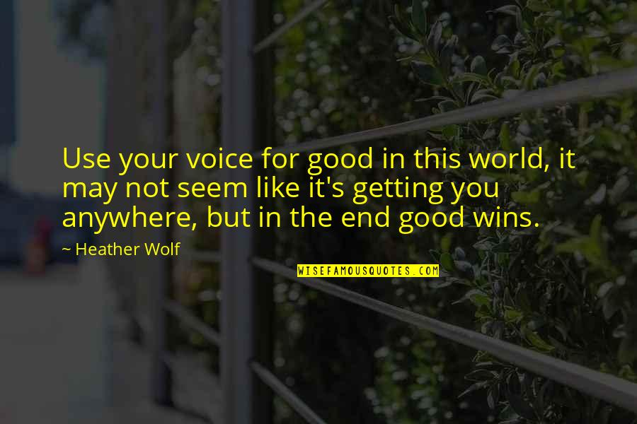 Kindness In The World Quotes By Heather Wolf: Use your voice for good in this world,
