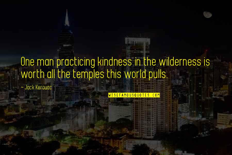 Kindness In The World Quotes By Jack Kerouac: One man practicing kindness in the wilderness is