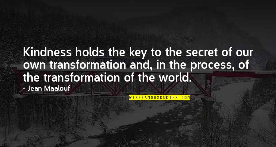 Kindness In The World Quotes By Jean Maalouf: Kindness holds the key to the secret of