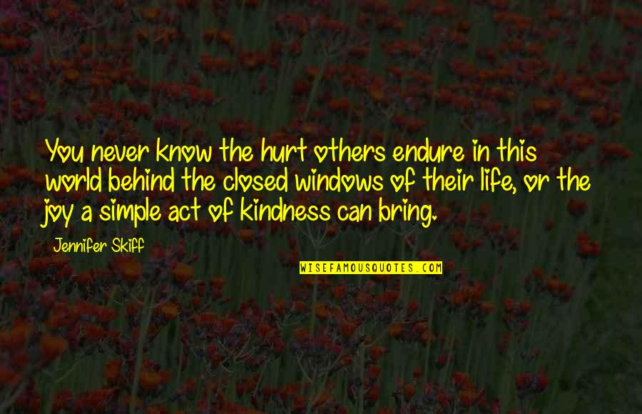 Kindness In The World Quotes By Jennifer Skiff: You never know the hurt others endure in