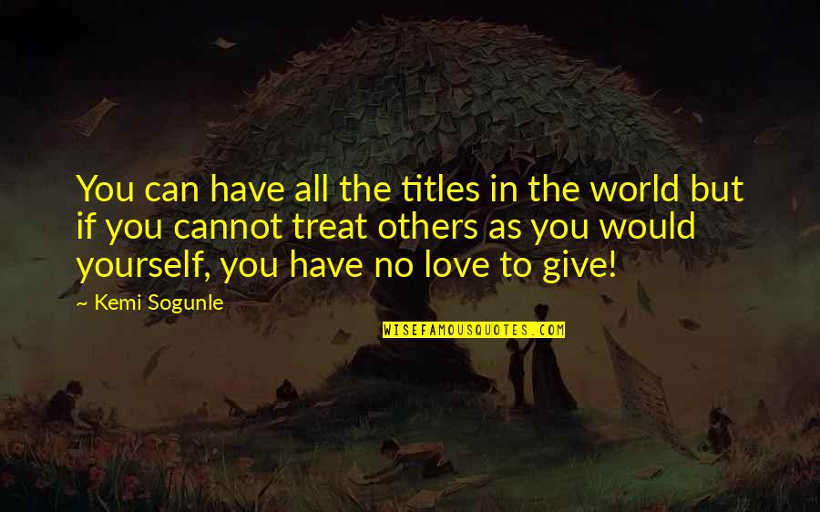 Kindness In The World Quotes By Kemi Sogunle: You can have all the titles in the