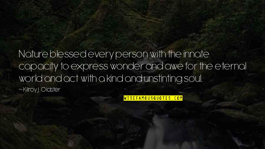 Kindness In The World Quotes By Kilroy J. Oldster: Nature blessed every person with the innate capacity