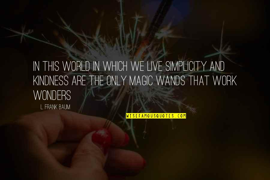 Kindness In The World Quotes By L. Frank Baum: In this world in which we live simplicity