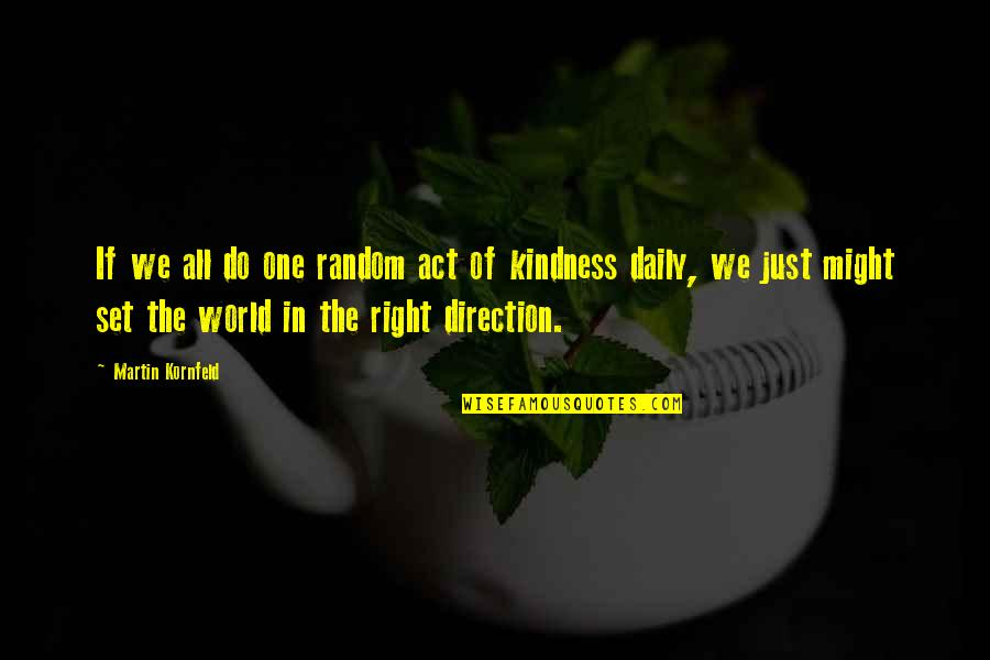 Kindness In The World Quotes By Martin Kornfeld: If we all do one random act of