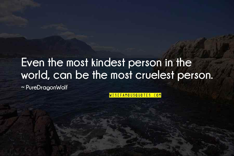 Kindness In The World Quotes By PureDragonWolf: Even the most kindest person in the world,