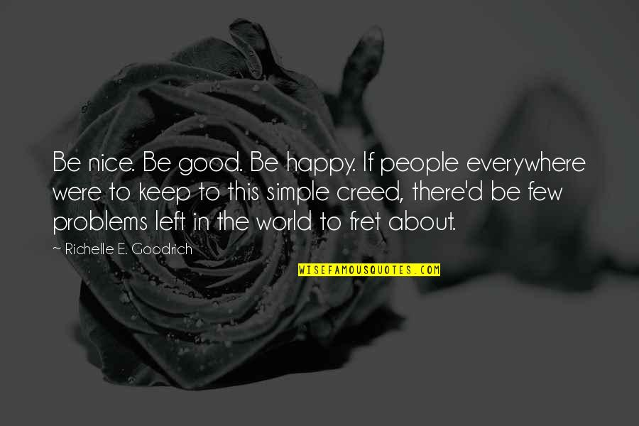 Kindness In The World Quotes By Richelle E. Goodrich: Be nice. Be good. Be happy. If people