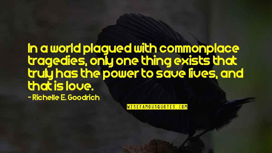 Kindness In The World Quotes By Richelle E. Goodrich: In a world plagued with commonplace tragedies, only
