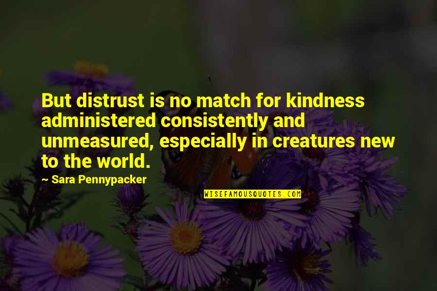 Kindness In The World Quotes By Sara Pennypacker: But distrust is no match for kindness administered