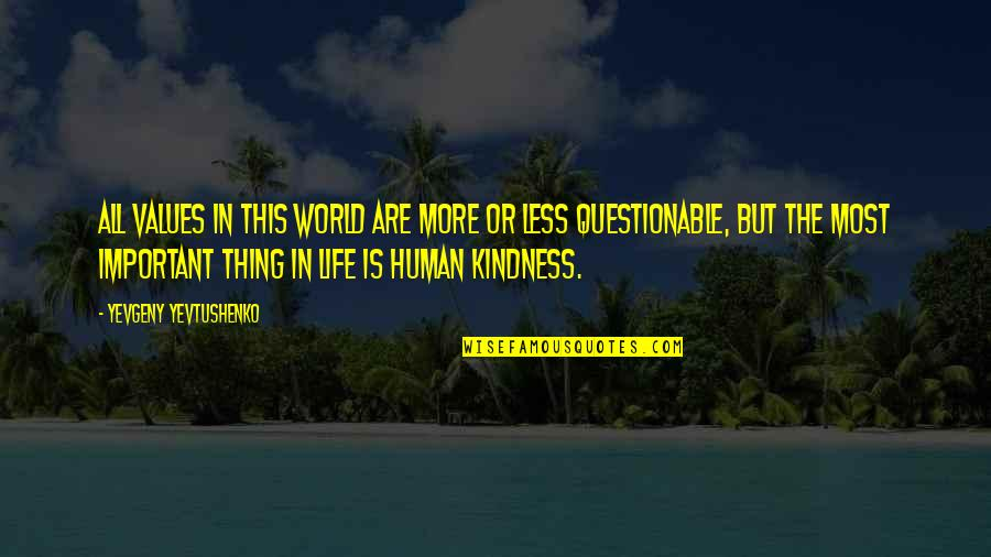 Kindness In The World Quotes By Yevgeny Yevtushenko: All values in this world are more or