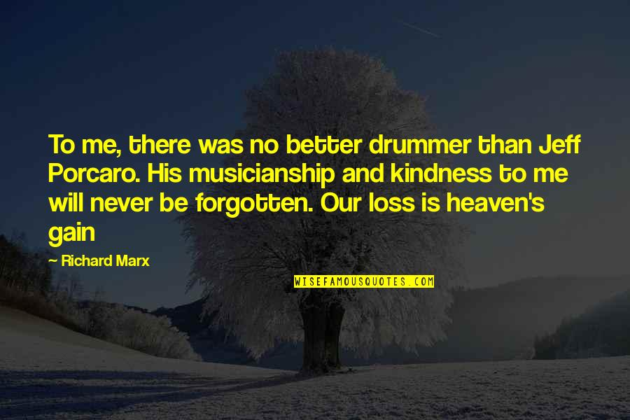 Kindness Never Forgotten Quotes By Richard Marx: To me, there was no better drummer than