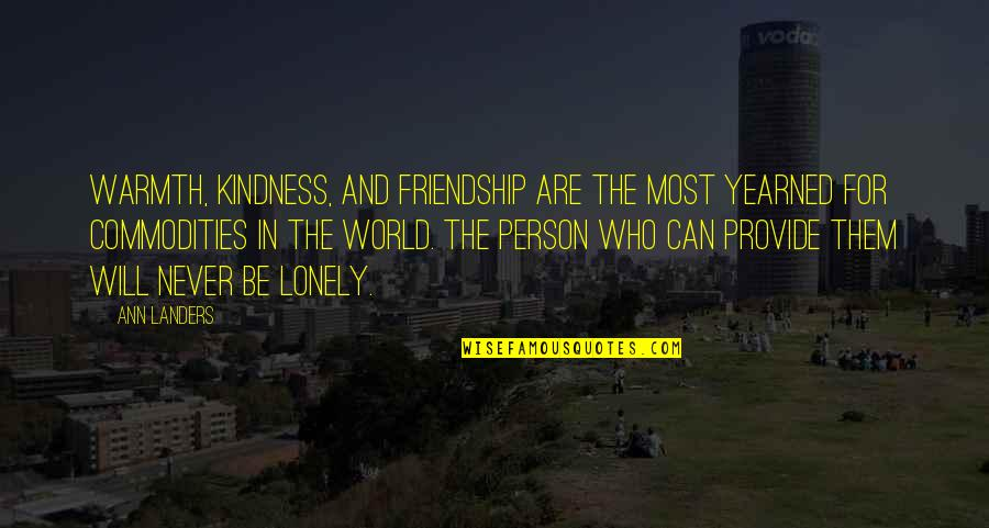 Kindness Warmth Quotes By Ann Landers: Warmth, kindness, and friendship are the most yearned
