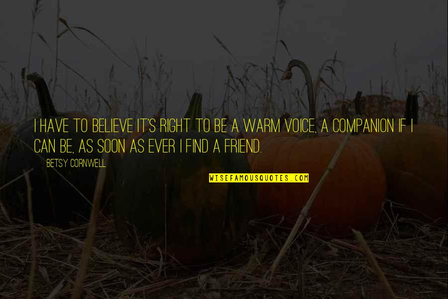 Kindness Warmth Quotes By Betsy Cornwell: I have to believe it's right to be