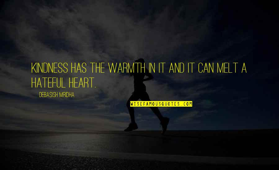 Kindness Warmth Quotes By Debasish Mridha: Kindness has the warmth in it and it