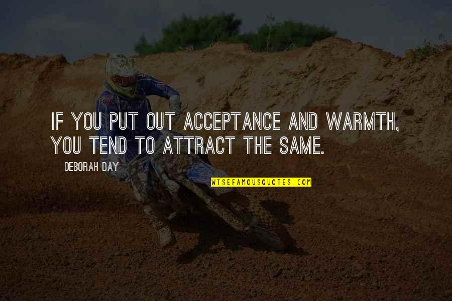 Kindness Warmth Quotes By Deborah Day: If you put out acceptance and warmth, you