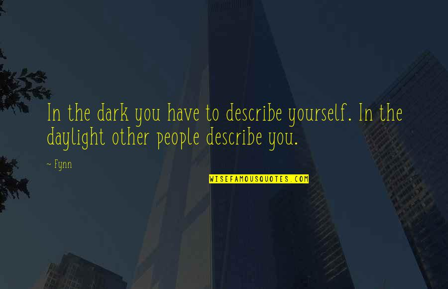 Kindness Warmth Quotes By Fynn: In the dark you have to describe yourself.
