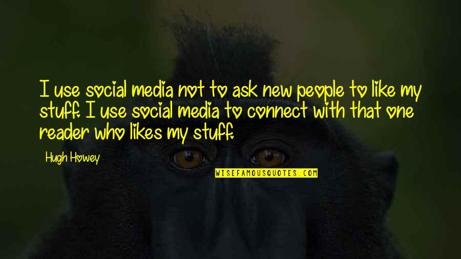 Kindness Warmth Quotes By Hugh Howey: I use social media not to ask new