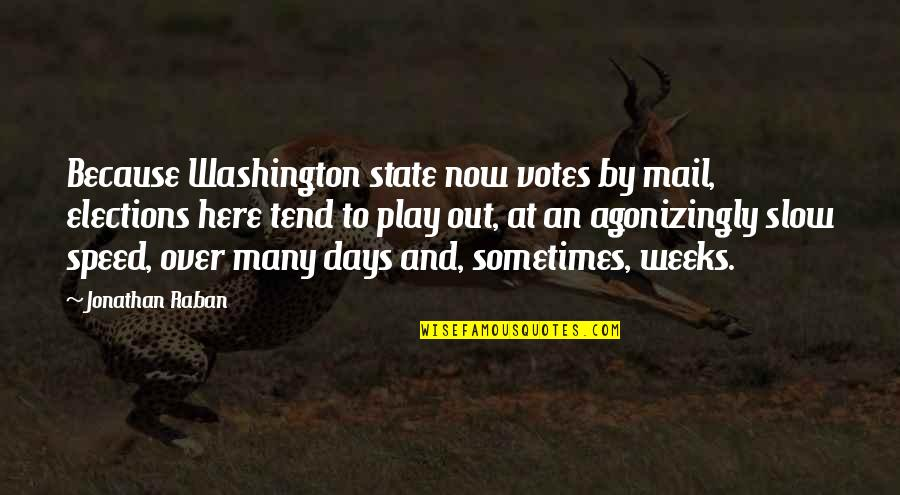 Kindness Warmth Quotes By Jonathan Raban: Because Washington state now votes by mail, elections