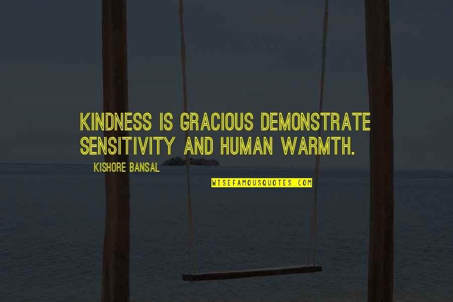 Kindness Warmth Quotes By Kishore Bansal: Kindness is gracious demonstrate sensitivity and human warmth.