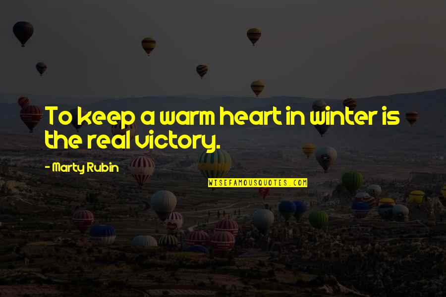 Kindness Warmth Quotes By Marty Rubin: To keep a warm heart in winter is