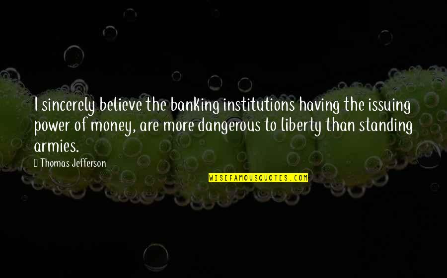 Kindness Warmth Quotes By Thomas Jefferson: I sincerely believe the banking institutions having the