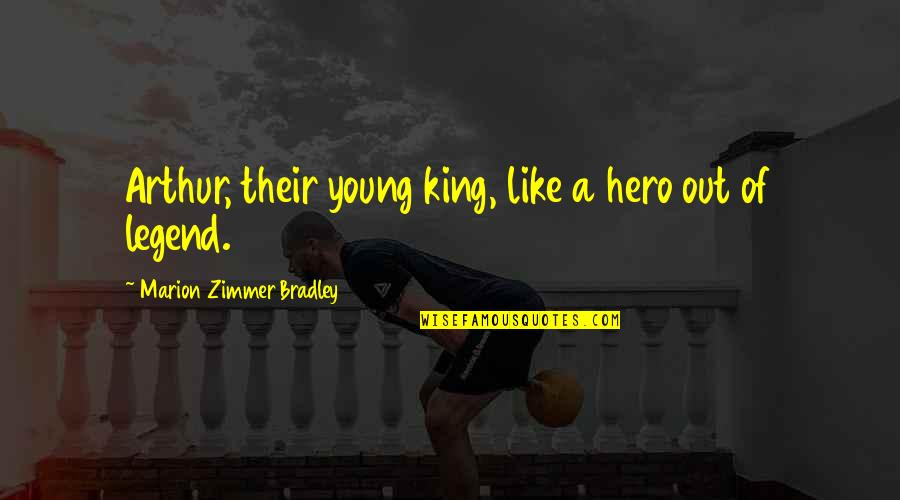 King Bradley Quotes By Marion Zimmer Bradley: Arthur, their young king, like a hero out