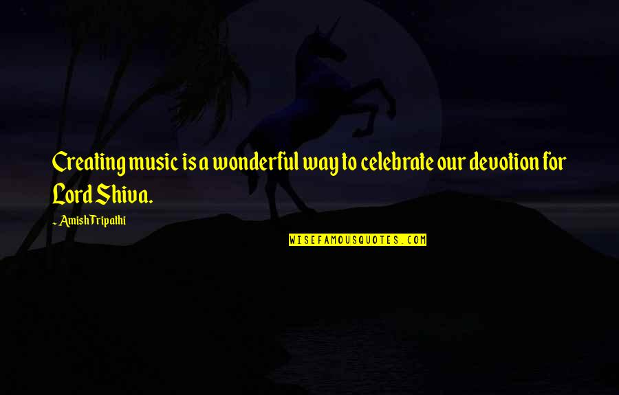 King Djoser Quotes By Amish Tripathi: Creating music is a wonderful way to celebrate