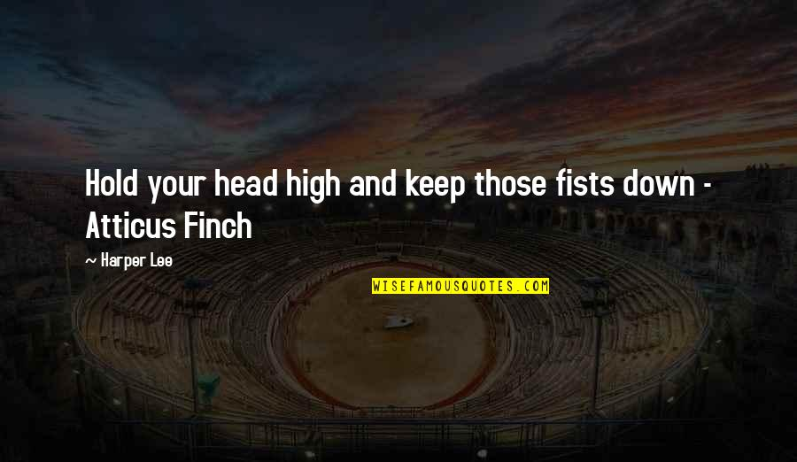 King Djoser Quotes By Harper Lee: Hold your head high and keep those fists
