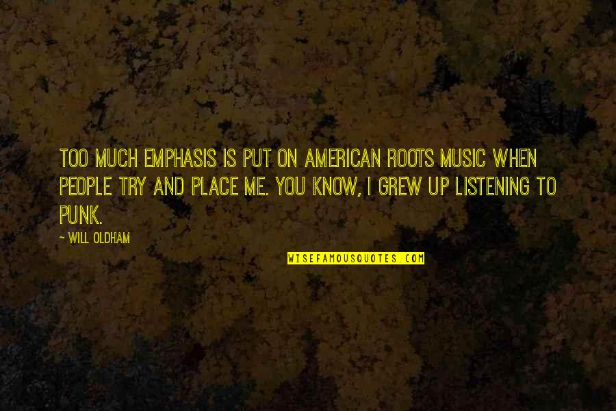 King Djoser Quotes By Will Oldham: Too much emphasis is put on American roots