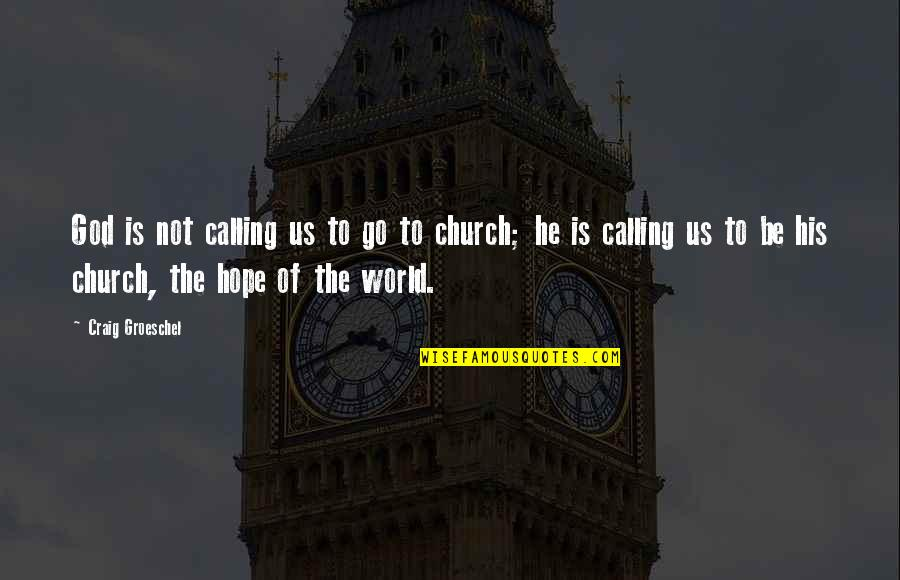 King George Iii Colonies Quotes By Craig Groeschel: God is not calling us to go to