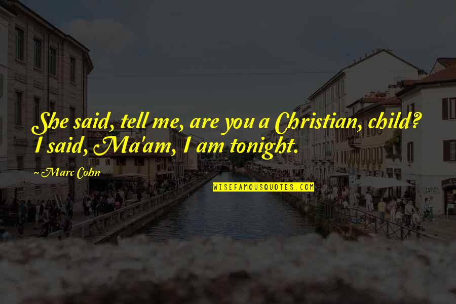 King George Iii Colonies Quotes By Marc Cohn: She said, tell me, are you a Christian,