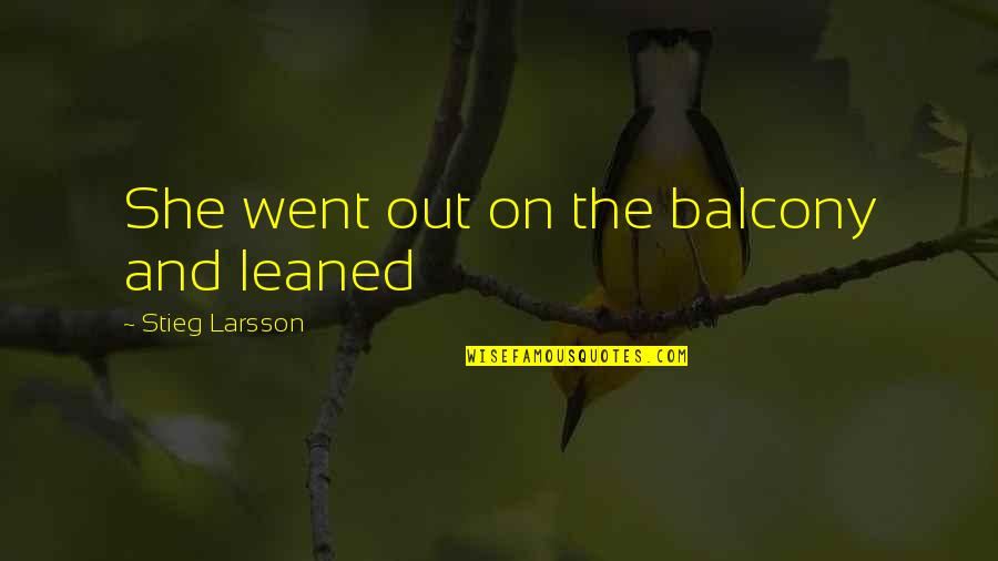 King George Iii Colonies Quotes By Stieg Larsson: She went out on the balcony and leaned