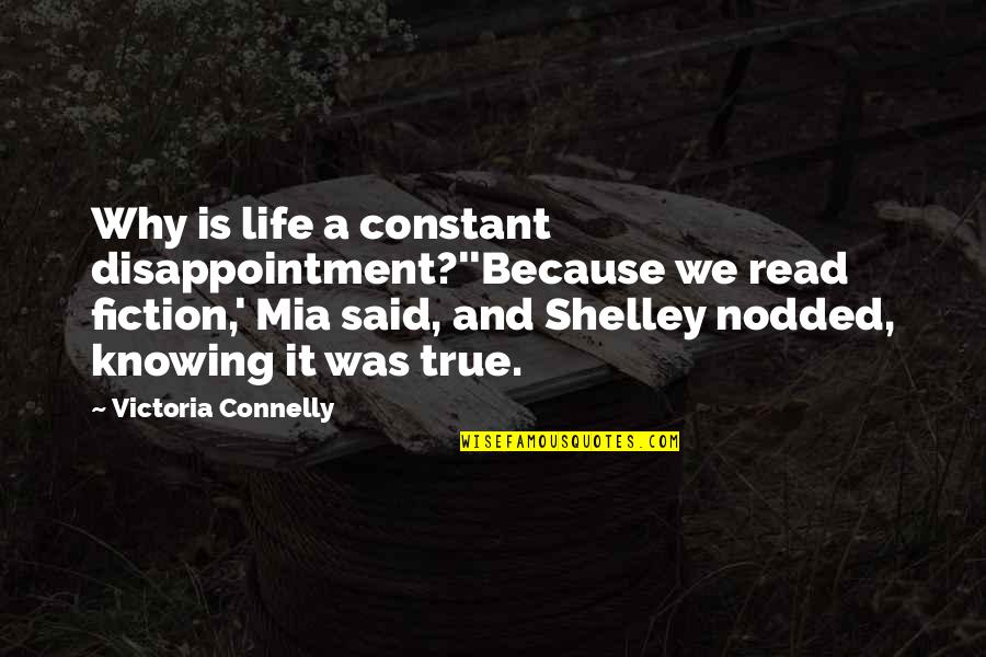 King George Iii Colonies Quotes By Victoria Connelly: Why is life a constant disappointment?''Because we read